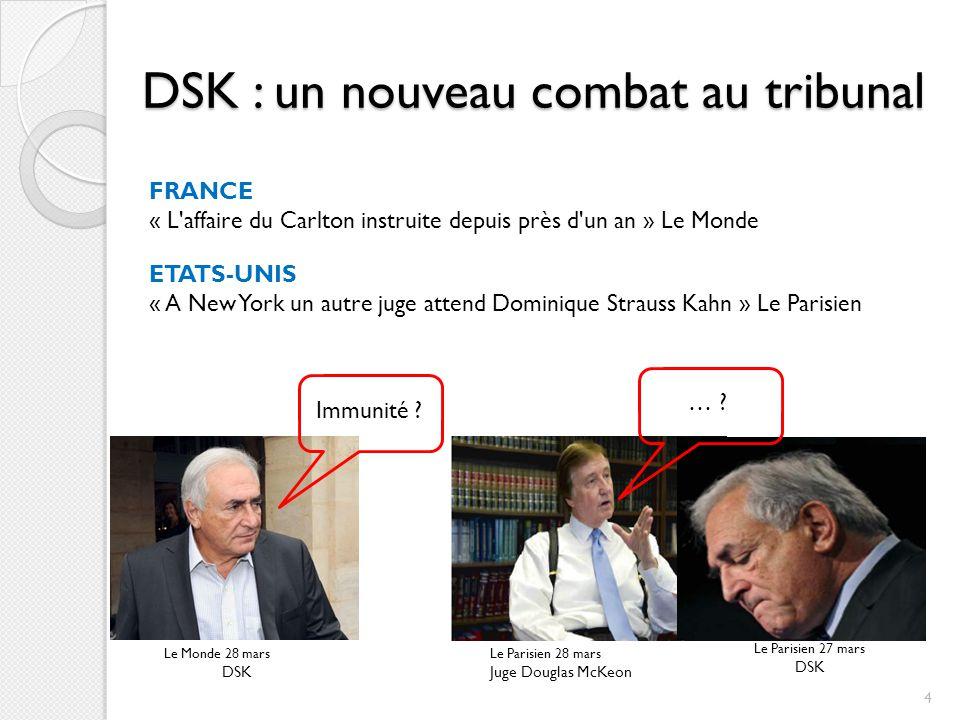 DSK : un nouveau combat au tribunal FRANCE « L'affaire du Carlton instruite depuis près d'un an » Le Monde ETATS-UNIS « A New York un autre juge atten