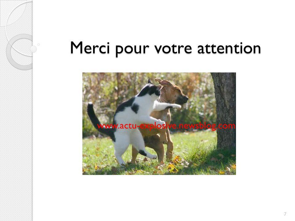 Merci pour votre attention www.actu-explosive.newsblog.com 7