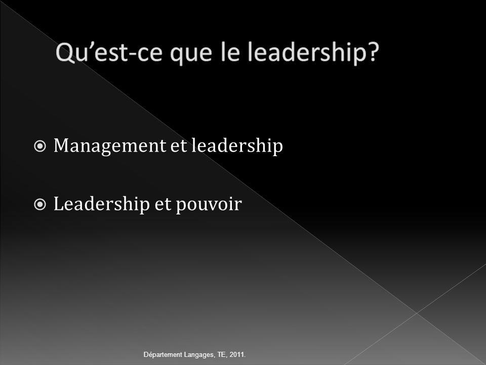 Management et leadership Leadership et pouvoir Département Langages, TE, 2011.