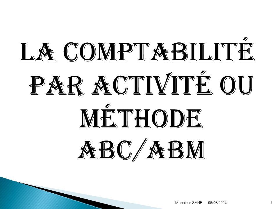 La comptabilité par activité ou méthode ABC/ABM 06/06/2014Monsieur SANE1