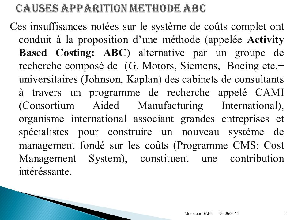 Ces insuffisances notées sur le système de coûts complet ont conduit à la proposition dune méthode (appelée Activity Based Costing: ABC) alternative par un groupe de recherche composé de (G.