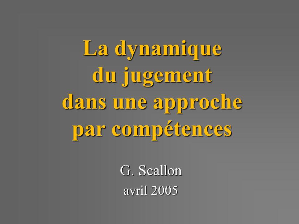La dynamique du jugement dans une approche par compétences G. Scallon avril 2005