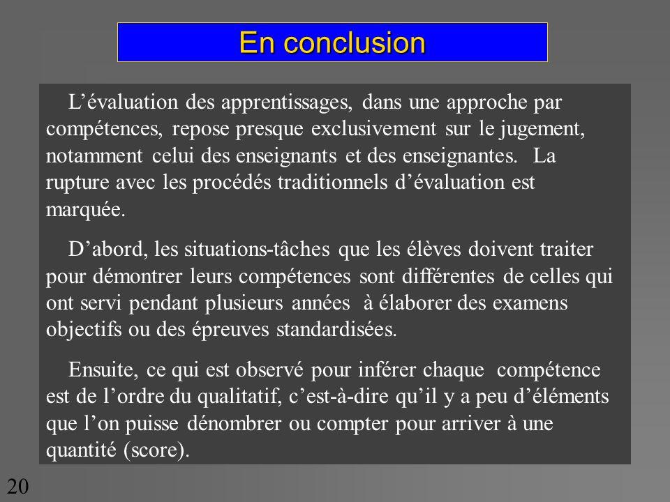 En conclusion 20 Lévaluation des apprentissages, dans une approche par compétences, repose presque exclusivement sur le jugement, notamment celui des enseignants et des enseignantes.