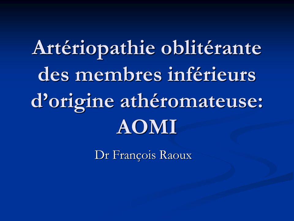 Artériopathie oblitérante des membres inférieurs dorigine athéromateuse: AOMI Dr François Raoux