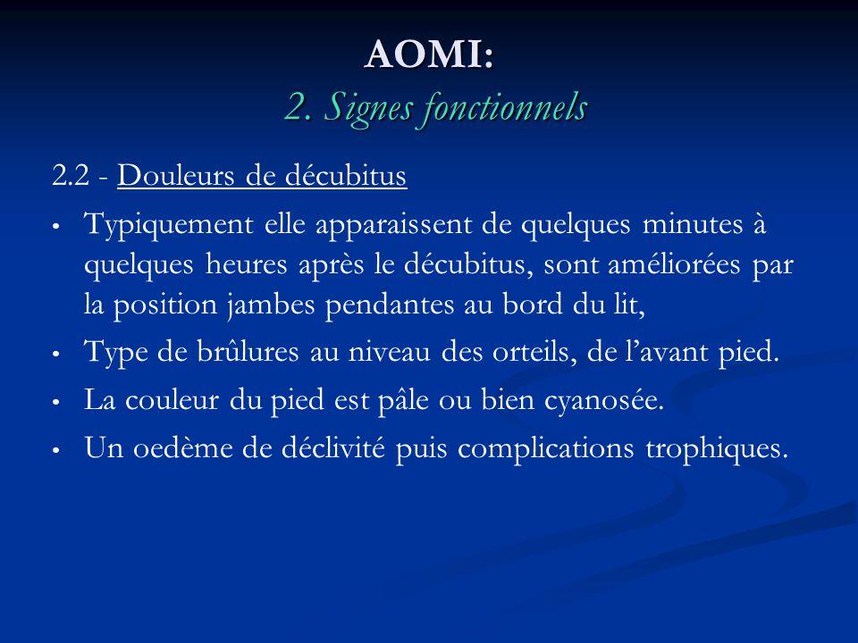 AOMI: 2. Signes fonctionnels 2.2 - Douleurs de décubitus Typiquement elle apparaissent de quelques minutes à quelques heures après le décubitus, sont