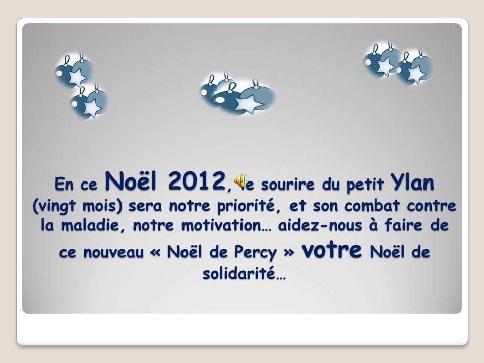 En ce Noël 2012, le sourire du petit Ylan (vingt mois) sera notre priorité, et son combat contre la maladie, notre motivation… aidez-nous à faire de c