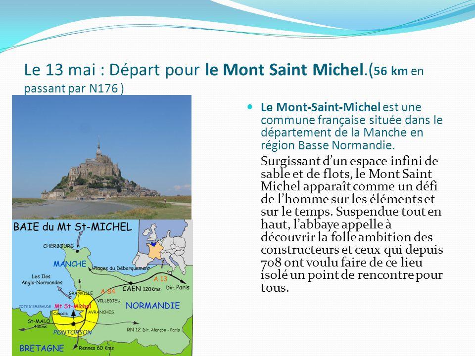 Le 13 mai : Départ pour le Mont Saint Michel.( 56 km en passant par N176 ) Le Mont-Saint-Michel est une commune française située dans le département de la Manche en région Basse Normandie.