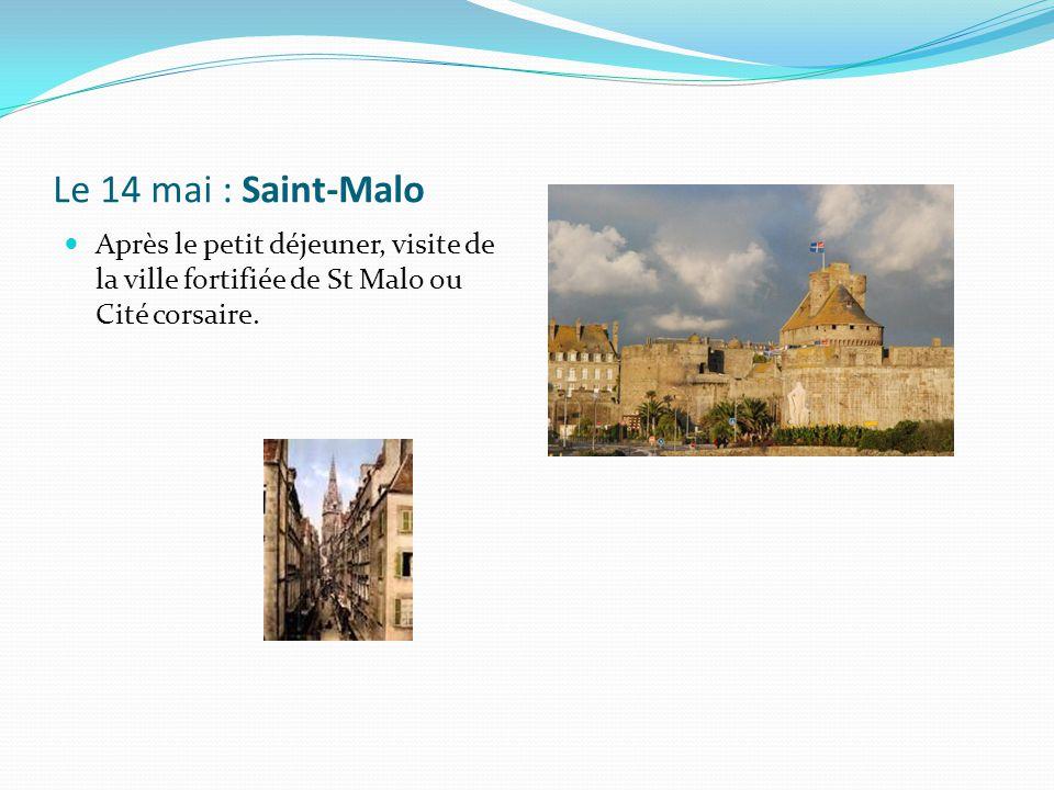 Le 14 mai : Saint-Malo Après le petit déjeuner, visite de la ville fortifiée de St Malo ou Cité corsaire.