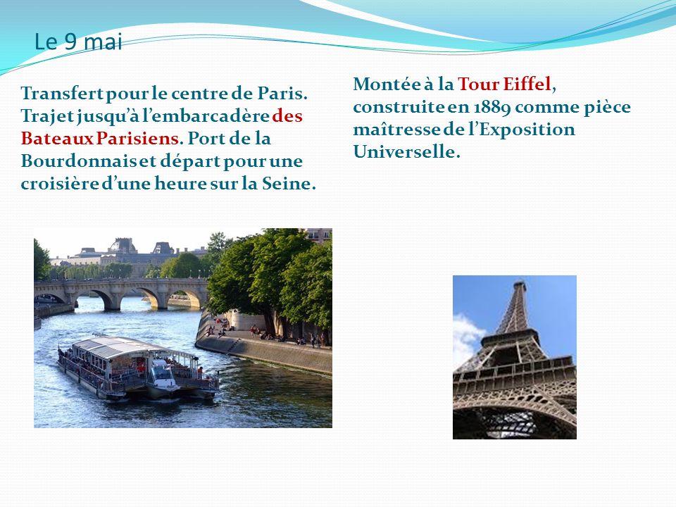 Le 9 mai Transfert pour le centre de Paris. Trajet jusquà lembarcadère des Bateaux Parisiens.