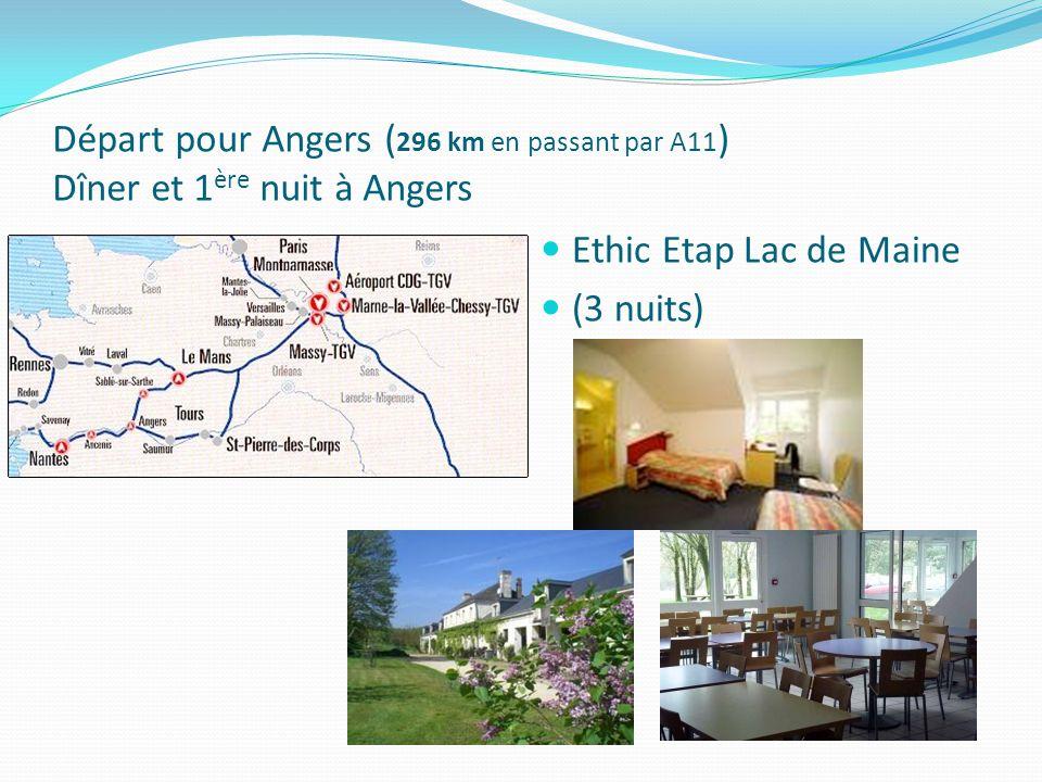 Départ pour Angers ( 296 km en passant par A11 ) Dîner et 1 ère nuit à Angers Ethic Etap Lac de Maine (3 nuits)