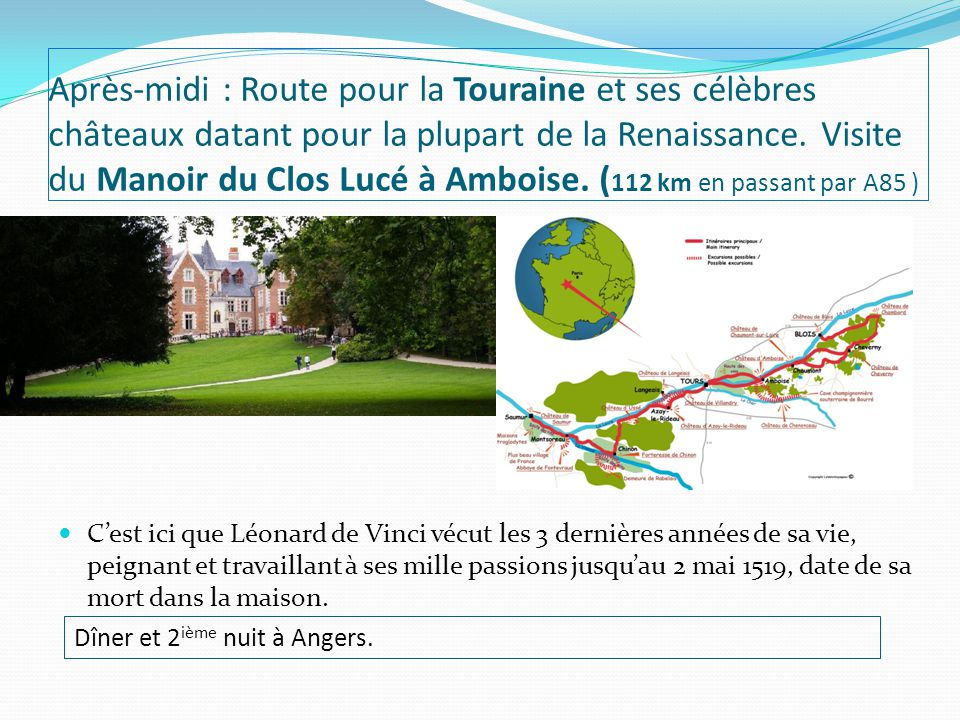 Après-midi : Route pour la Touraine et ses célèbres châteaux datant pour la plupart de la Renaissance.