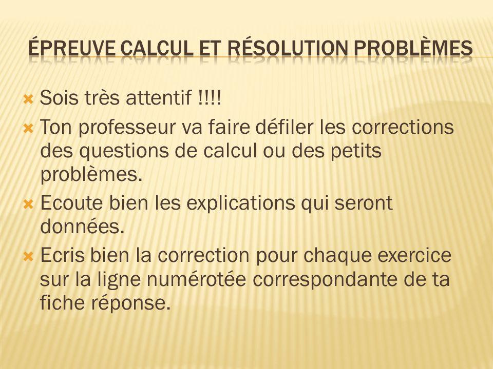 Sois très attentif !!!! Ton professeur va faire défiler les corrections des questions de calcul ou des petits problèmes. Ecoute bien les explications