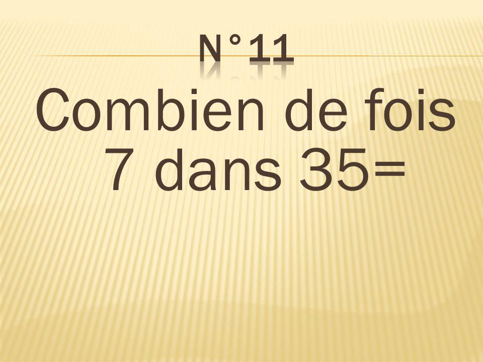 Combien de fois 7 dans 35= 5 fois