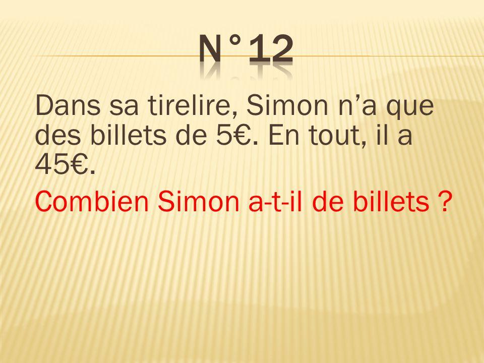 Dans sa tirelire, Simon na que des billets de 5. En tout, il a 45. Combien Simon a-t-il de billets ? Simon a 9 billets.