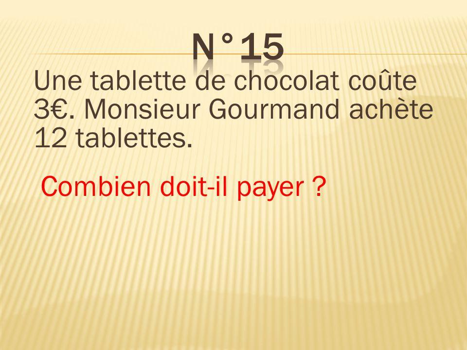 Une tablette de chocolat coûte 3. Monsieur Gourmand achète 12 tablettes. Combien doit-il payer ? Il doit payer 36.