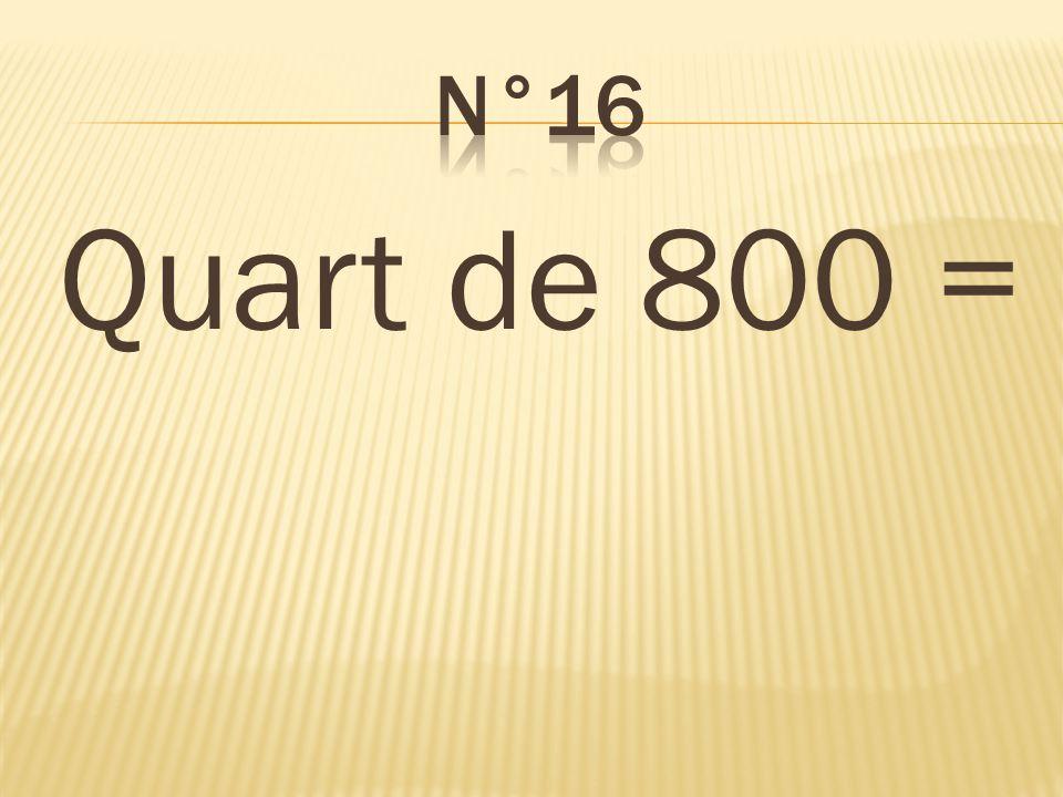 Quart de 800 = 200