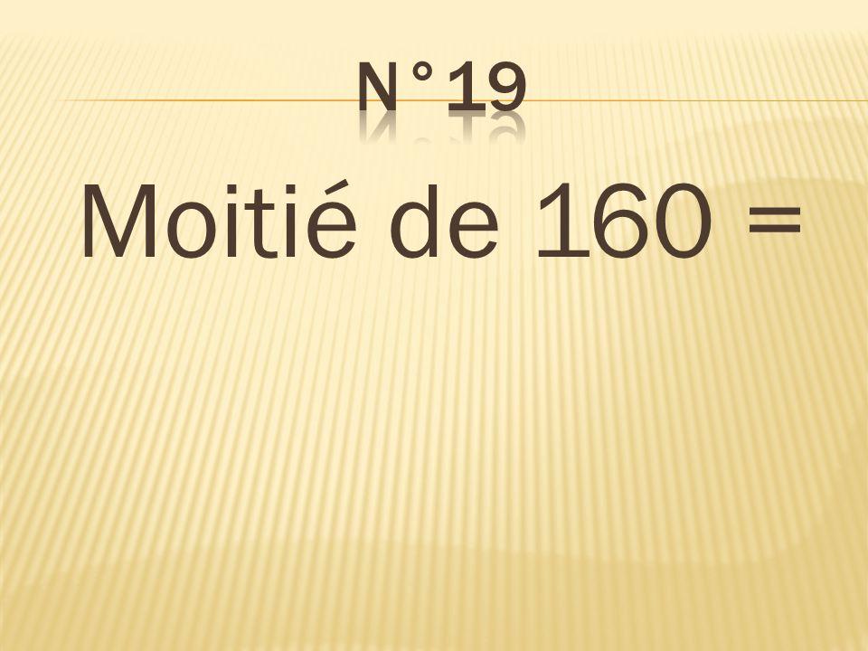 Moitié de 160 = 80