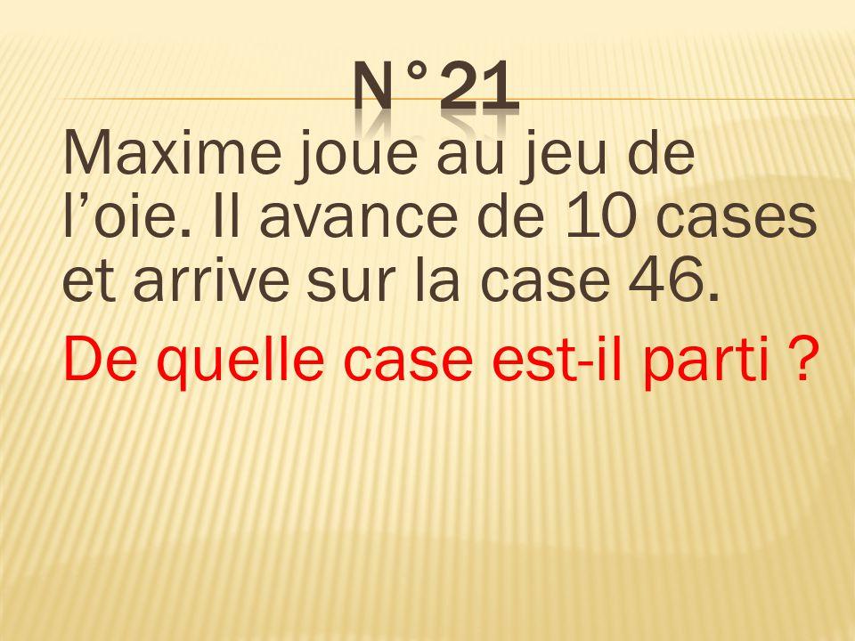 Maxime joue au jeu de loie. Il avance de 10 cases et arrive sur la case 46. De quelle case est-il parti ? Il est parti de la case 36.