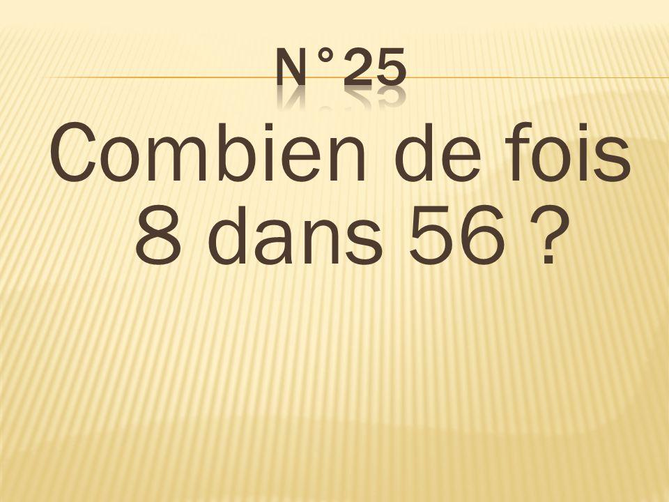 Combien de fois 8 dans 56 ? 7 fois