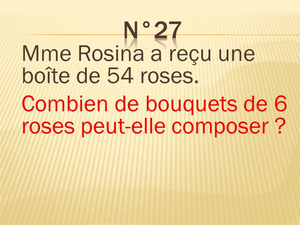Mme Rosina a reçu une boîte de 54 roses. Combien de bouquets de 6 roses peut-elle composer ? Elle peut composer 9 bouquets.
