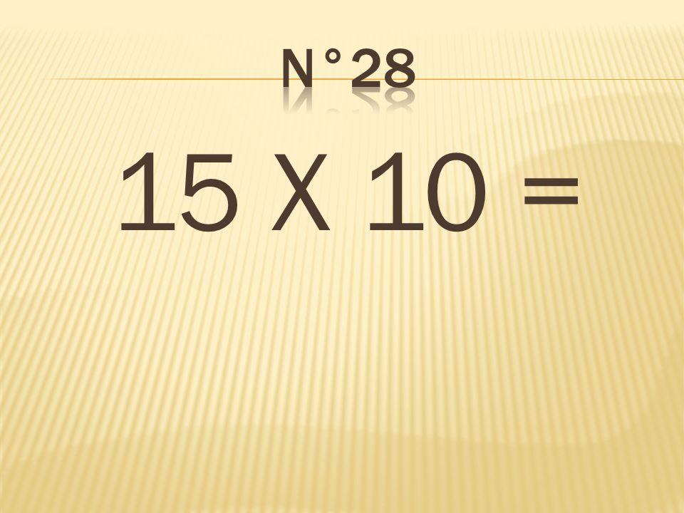 15 X 10 = 150