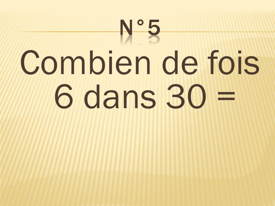 Combien de fois 6 dans 30 = 5 fois