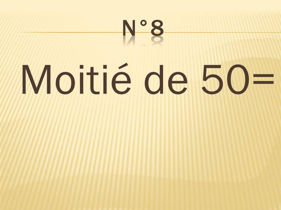 Moitié de 50= 25