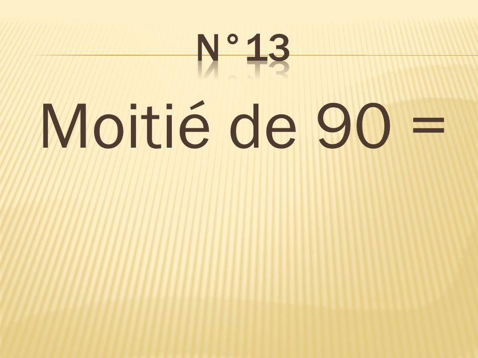 Moitié de 90 = 45