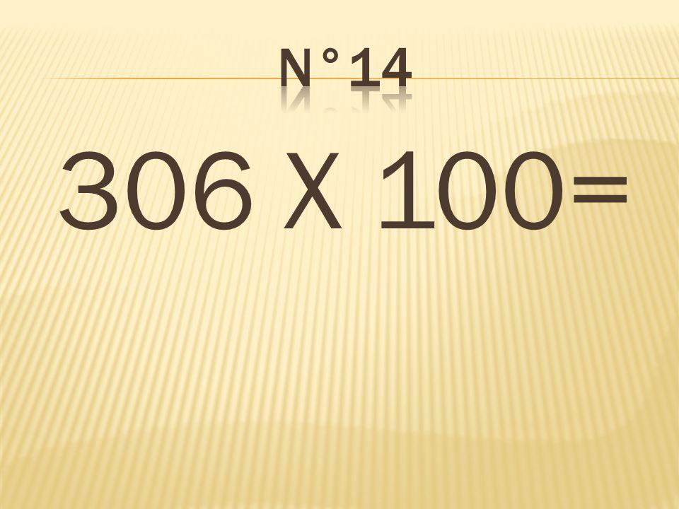 306 X 100= 30 600