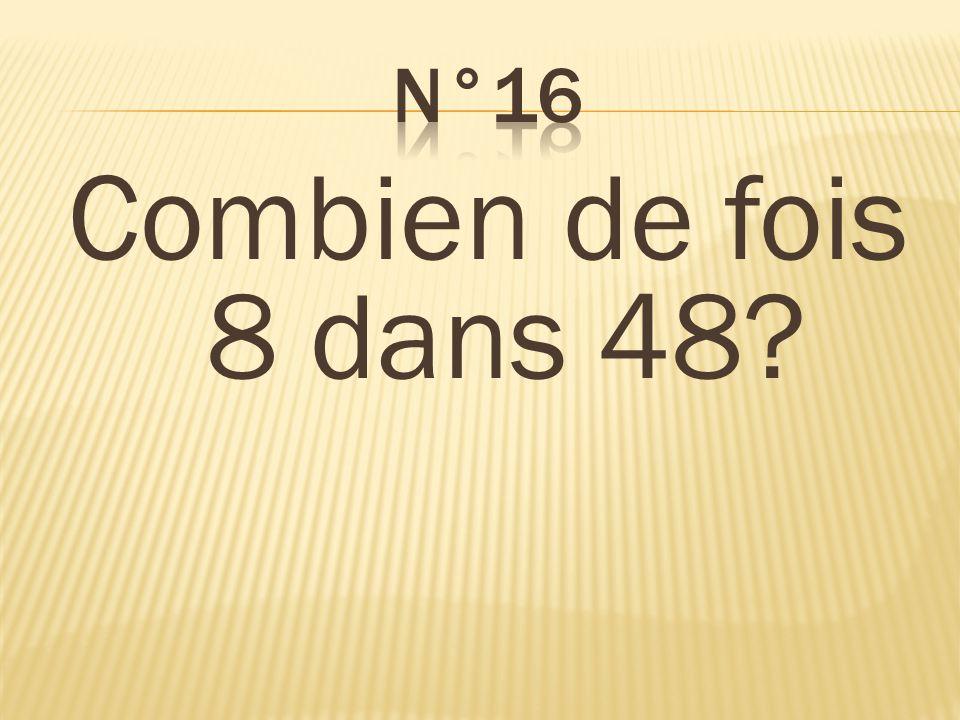 Combien de fois 8 dans 48? 6 fois