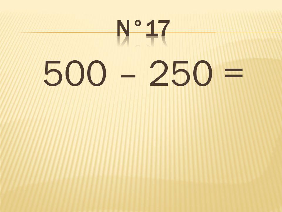500 – 250 = 250