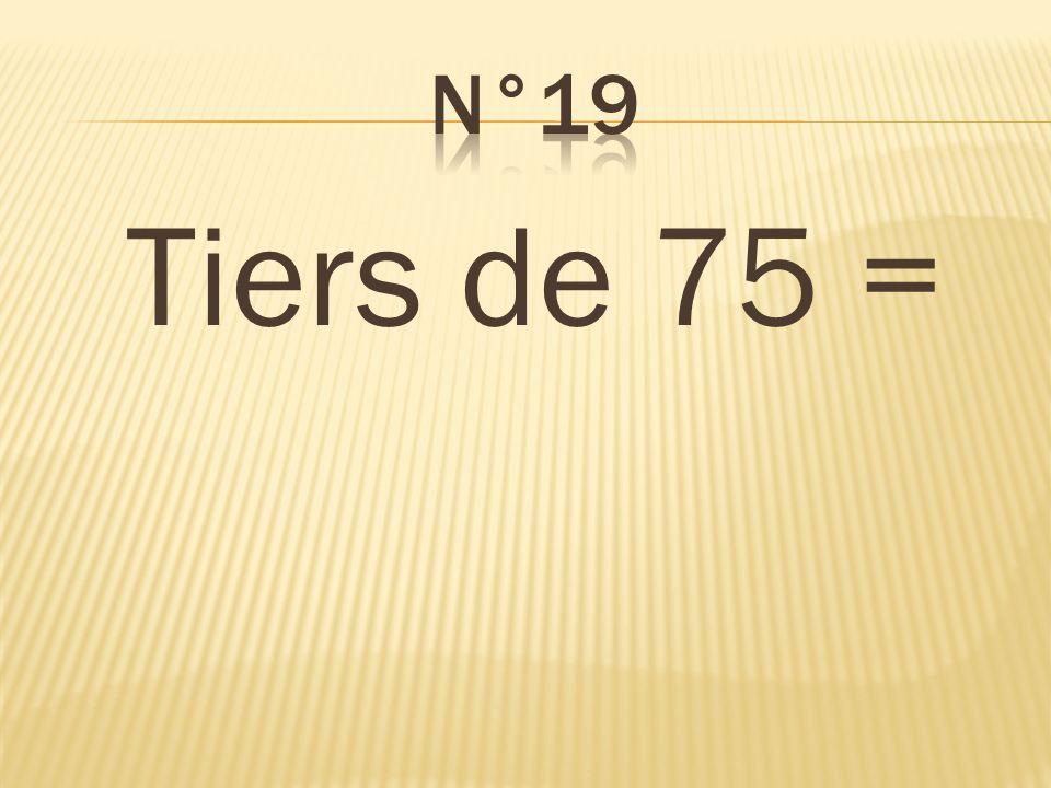Tiers de 75 = 25