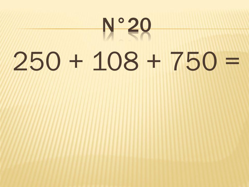 250 + 108 + 750 = 1 108