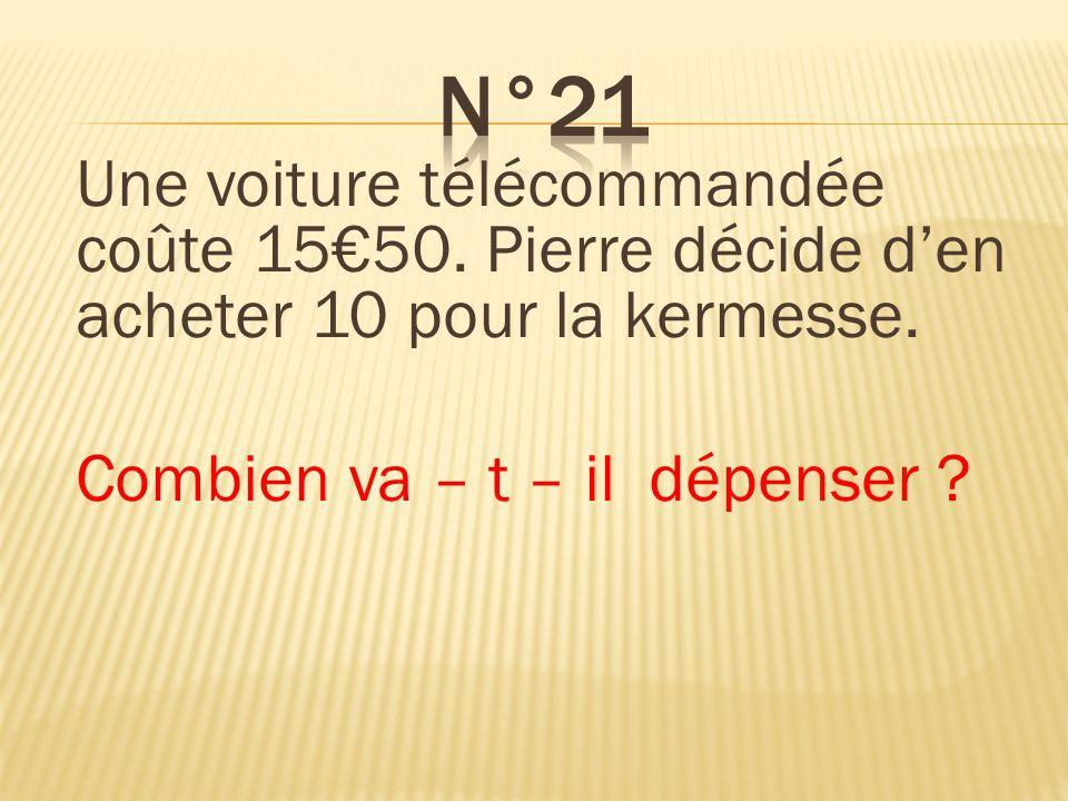 Une voiture télécommandée coûte 1550. Pierre décide den acheter 10 pour la kermesse. Combien va – t – il dépenser ? Il va dépenser 155.