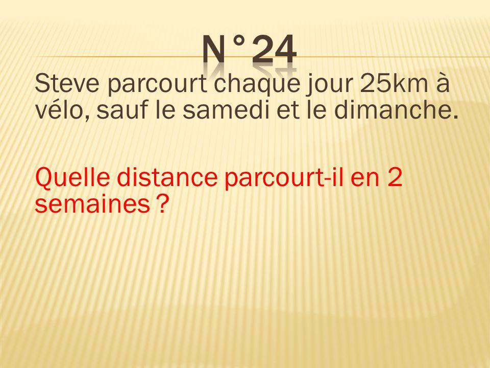 Steve parcourt chaque jour 25km à vélo, sauf le samedi et le dimanche. Quelle distance parcourt-il en 2 semaines ? Il parcourt 250km.