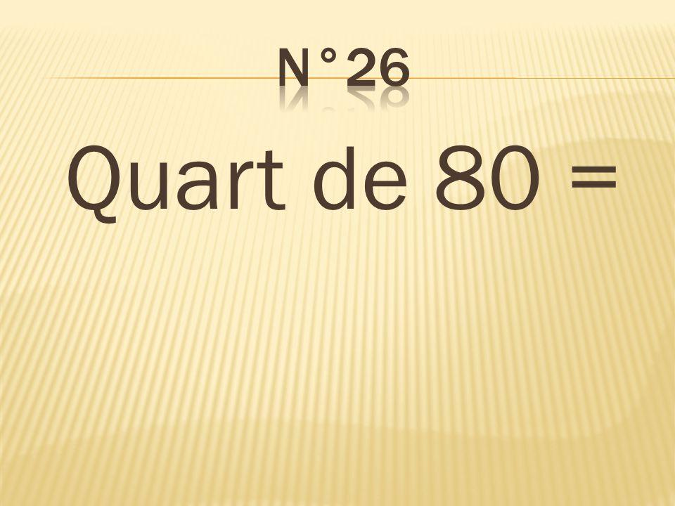 Quart de 80 = 20