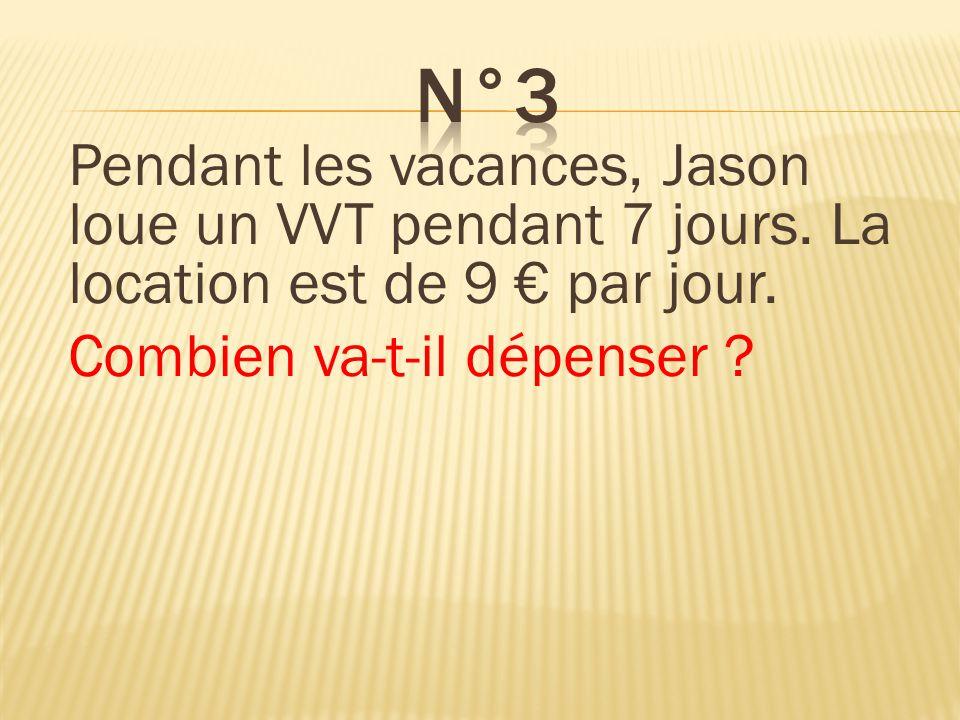 Pendant les vacances, Jason loue un VVT pendant 7 jours. La location est de 9 par jour. Combien va-t-il dépenser ? Il va dépenser 63.