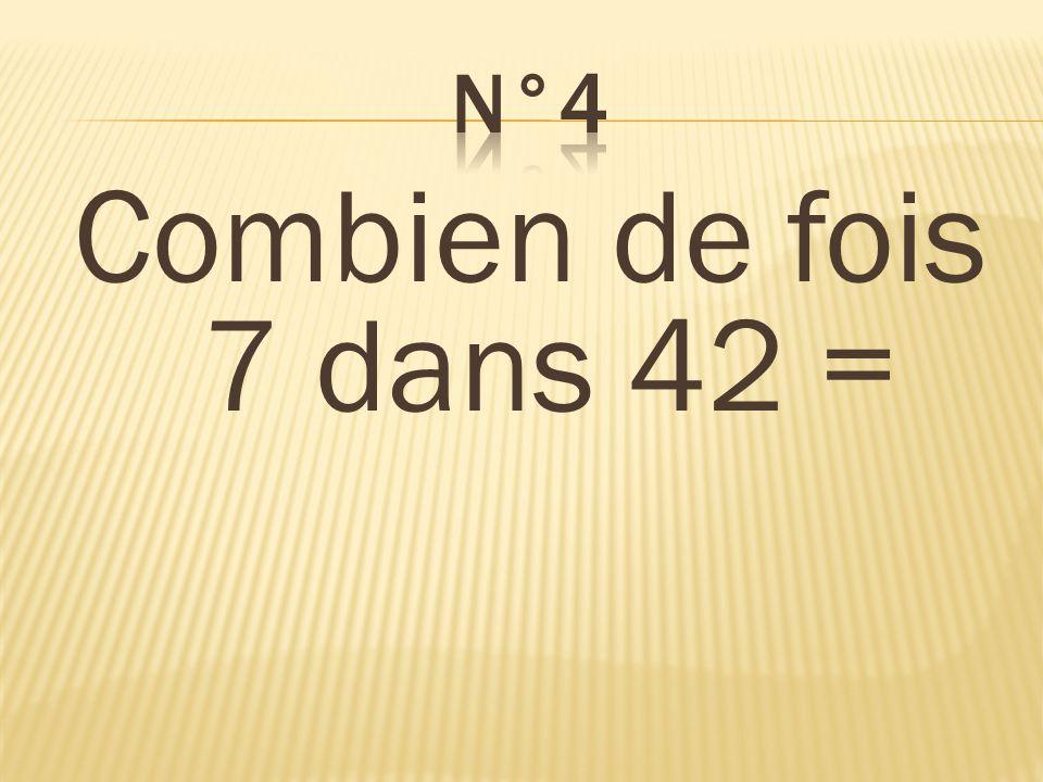 Combien de fois 7 dans 42 = 6 fois