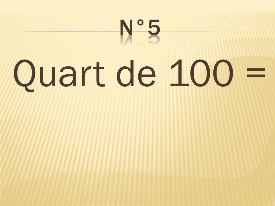 Quart de 100 = 25
