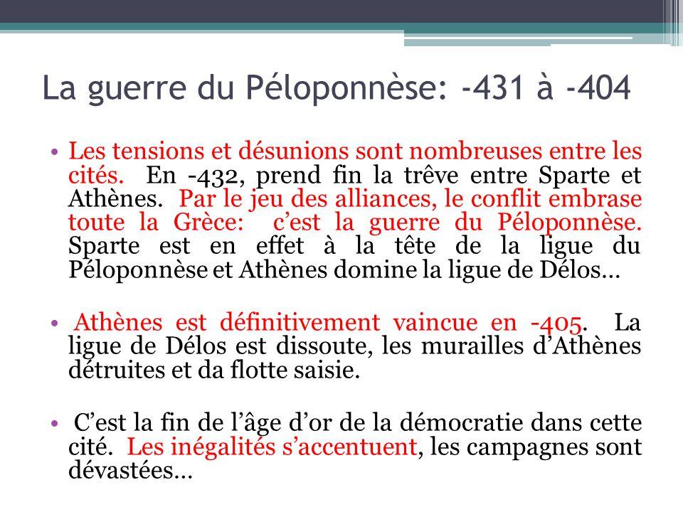 La guerre du Péloponnèse: -431 à -404 Les tensions et désunions sont nombreuses entre les cités. En -432, prend fin la trêve entre Sparte et Athènes.