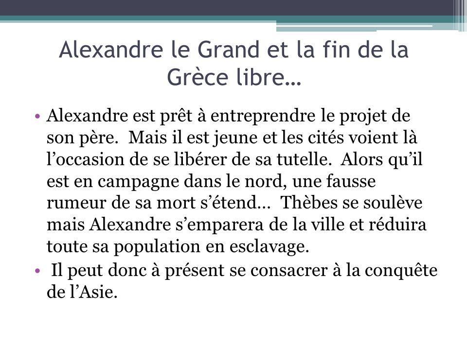 Alexandre le Grand et la fin de la Grèce libre… Alexandre est prêt à entreprendre le projet de son père. Mais il est jeune et les cités voient là locc