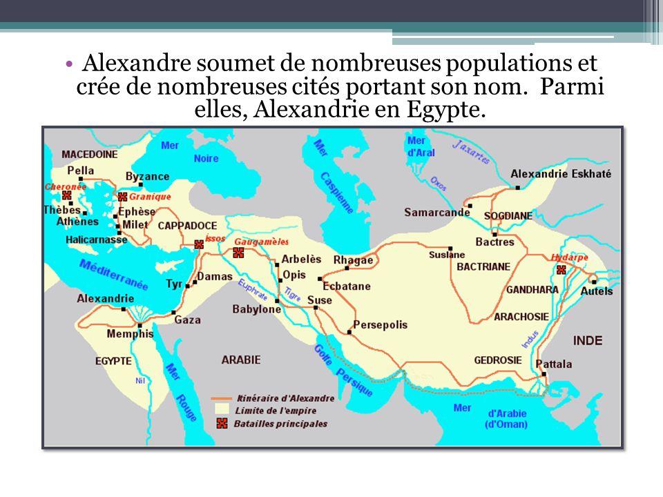 Alexandre soumet de nombreuses populations et crée de nombreuses cités portant son nom. Parmi elles, Alexandrie en Egypte.