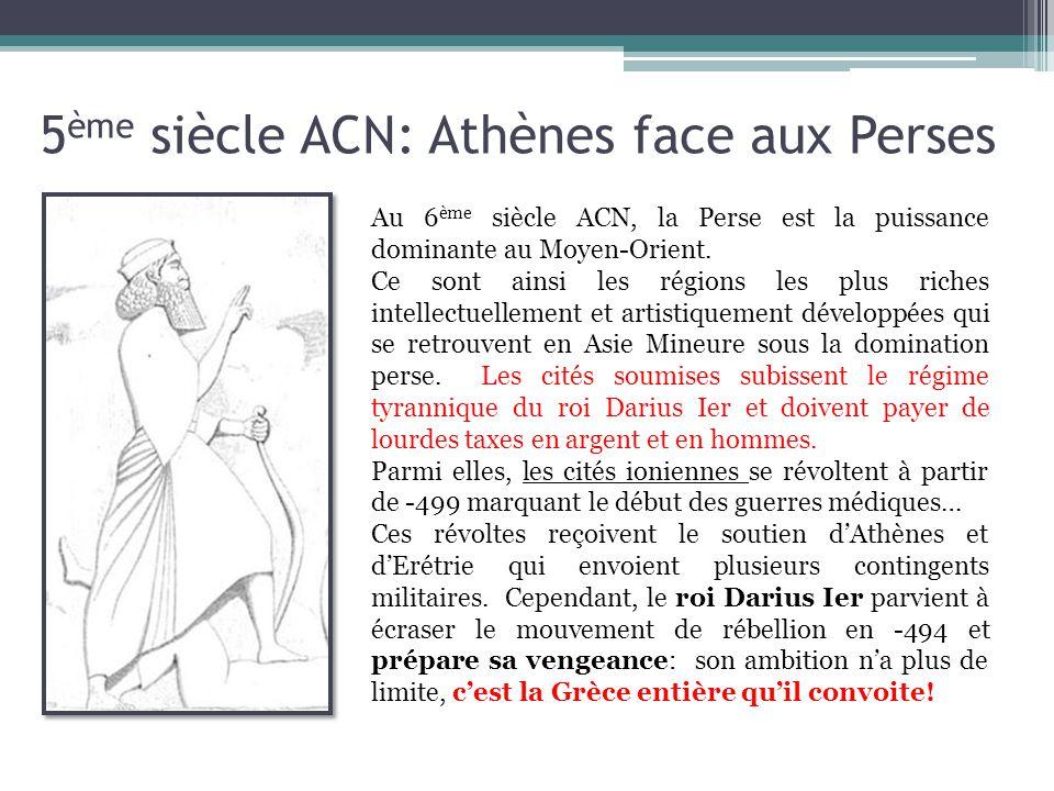 5 ème siècle ACN: Athènes face aux Perses Au 6 ème siècle ACN, la Perse est la puissance dominante au Moyen-Orient. Ce sont ainsi les régions les plus