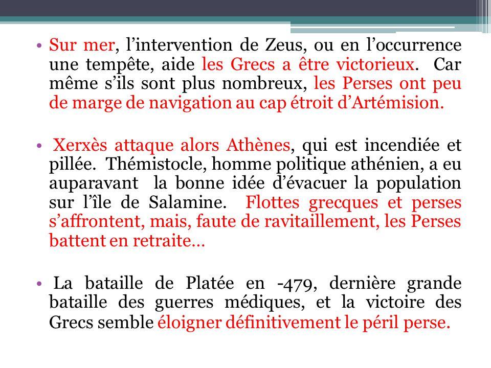 Sur mer, lintervention de Zeus, ou en loccurrence une tempête, aide les Grecs a être victorieux. Car même sils sont plus nombreux, les Perses ont peu