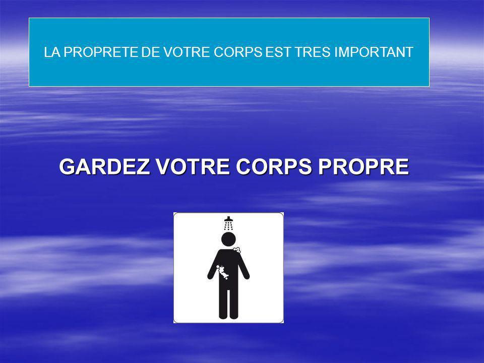 GGG GARDEZ VOTRE CORPS PROPRE GARDEZ VOTRE CORPS PROPRE LA PROPRETE DE VOTRE CORPS EST TRES IMPORTANT