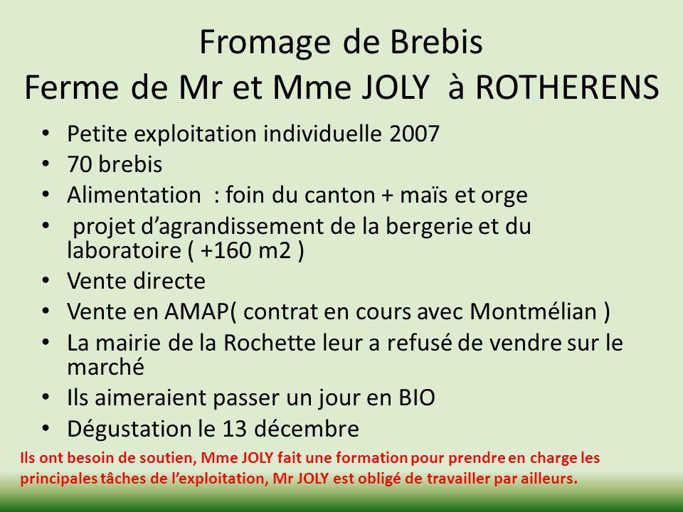 Fromage de Brebis Ferme de Mr et Mme JOLY à ROTHERENS Petite exploitation individuelle 2007 70 brebis Alimentation : foin du canton + maïs et orge pro