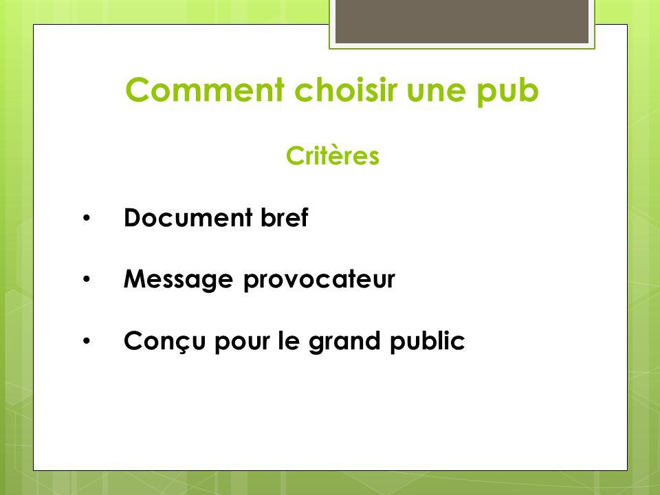Comment choisir une pub Critères Document bref Message provocateur Conçu pour le grand public