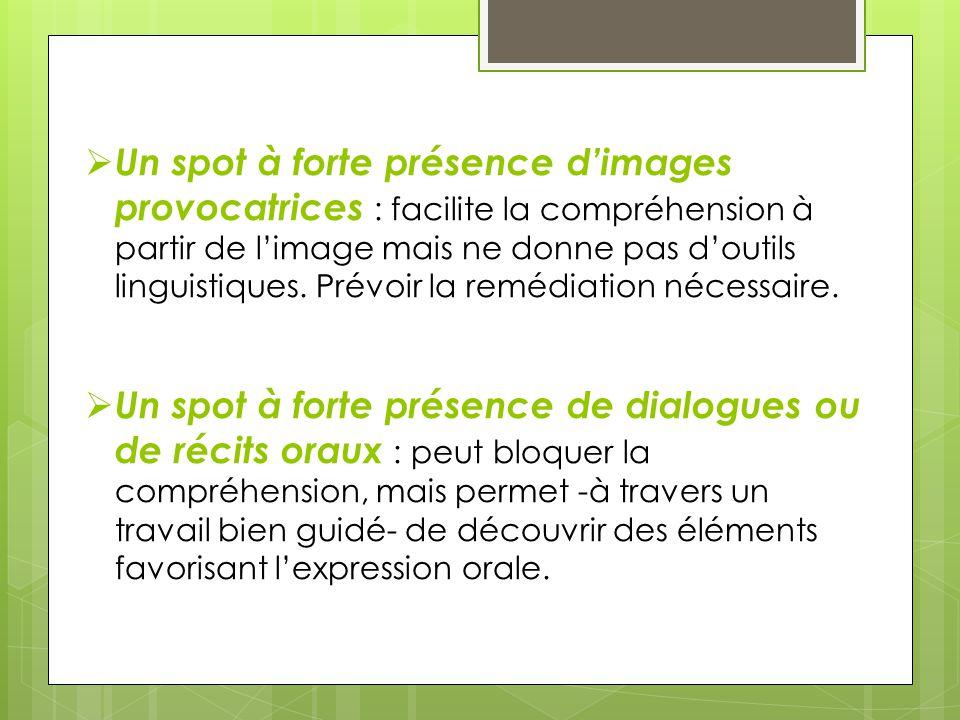 Un spot à forte présence dimages provocatrices : facilite la compréhension à partir de limage mais ne donne pas doutils linguistiques. Prévoir la remé