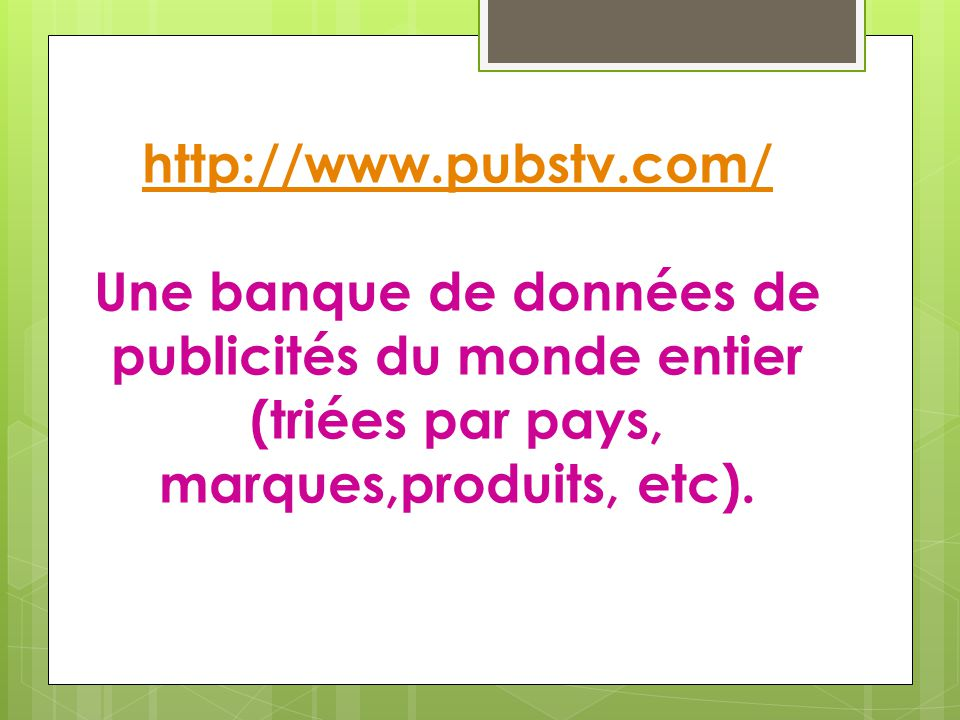 http://www.pubstv.com/ Une banque de données de publicités du monde entier (triées par pays, marques,produits, etc).