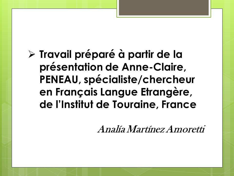 Travail préparé à partir de la présentation de Anne-Claire, PENEAU, spécialiste/chercheur en Français Langue Etrangère, de lInstitut de Touraine, Fran